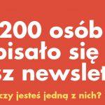 200 osób subskrybuje nasz newsletter!
